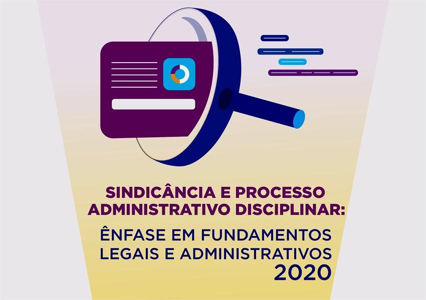 Sindicância e Processo Administrativo Disciplinar: ênfase em Fundamentos Legais e Administrativos - 2020