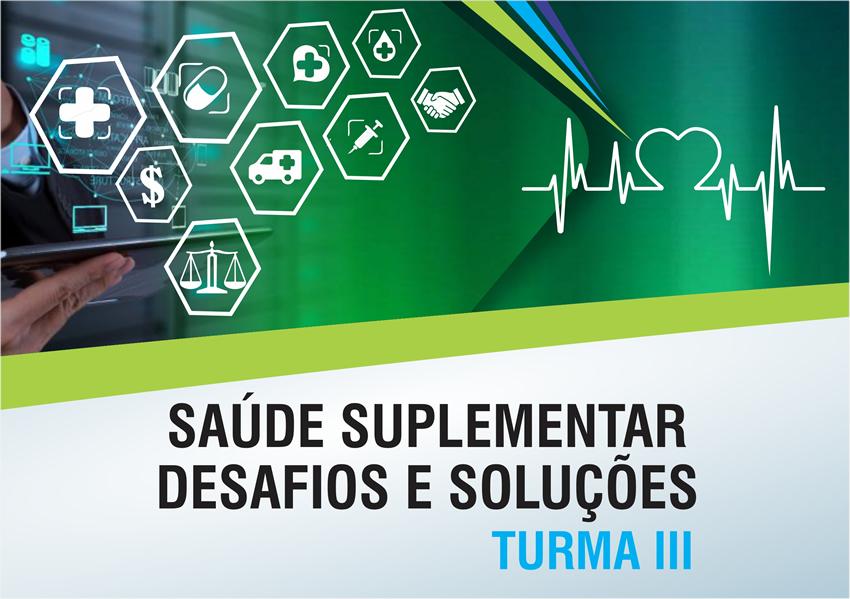 Saúde Suplementar - Desafios e Soluções - Turma III