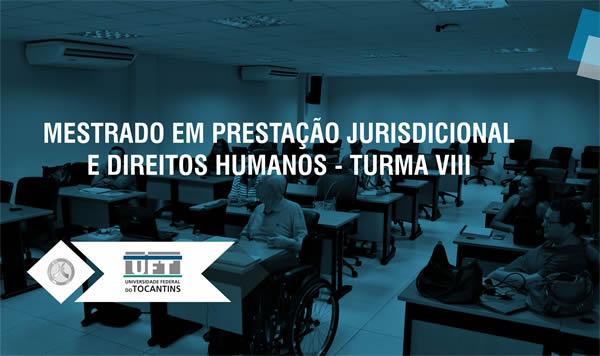 MESTRADO EM PRESTAÇÃO JURISDICIONAL E DIREITOS HUMANOS - TURMA 8 PERÍODO 9 A 13/11